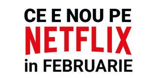 Tot ce e nou pe Netflix România în februarie 2018
