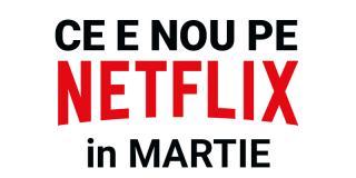 Tot ce e nou pe Netflix România în martie 2018