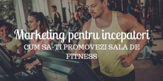 Marketing pentru începători: 5 moduri simple să-ți promovezi sala de fitness