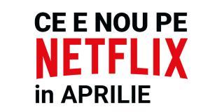 Tot ce e nou pe Netflix România în aprilie 2018