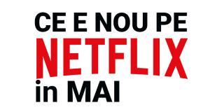 Tot ce e nou pe Netflix România în mai 2018