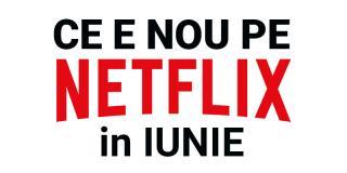 Tot ce e nou pe Netflix România în iunie 2018