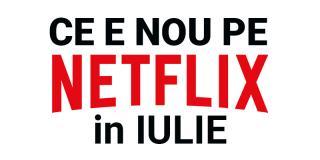 Tot ce e nou pe Netflix România în iulie 2018
