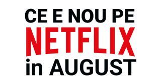 Tot ce e nou pe Netflix România în august 2018