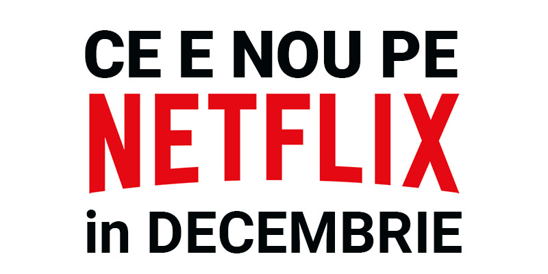 Tot ce e nou pe Netflix România în decembrie 2018