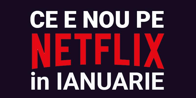 Tot ce e nou pe Netflix România în ianuarie 2019