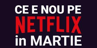 Tot ce e nou pe Netflix România în martie 2019