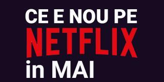 Tot ce e nou pe Netflix România în mai 2019