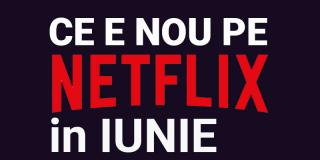 Tot ce e nou pe Netflix România în iunie 2019