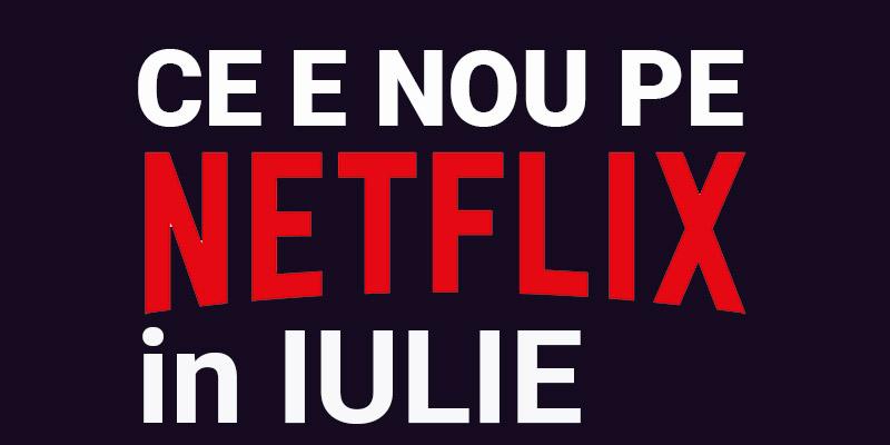 Tot ce e nou pe Netflix România în iulie 2019