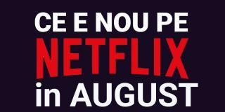 Tot ce e nou pe Netflix România în august 2019