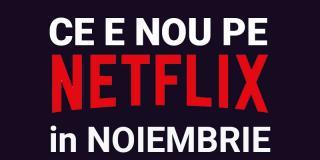 Tot ce e nou pe Netflix România în noiembrie 2019