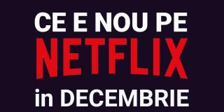 Tot ce e nou pe Netflix România în decembrie 2019