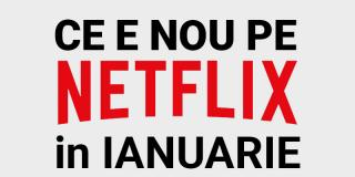 Tot ce e nou pe Netflix România în ianuarie 2020