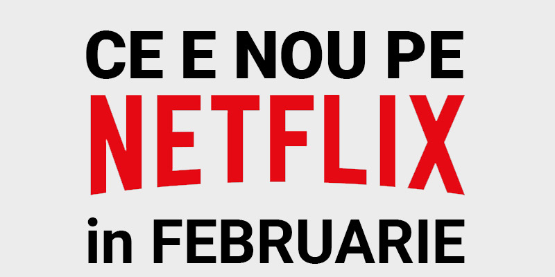 Tot ce e nou pe Netflix România în februarie 2020
