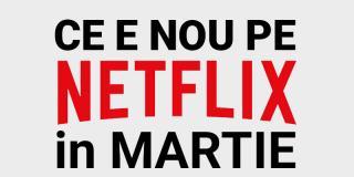 Tot ce e nou pe Netflix România în martie 2020