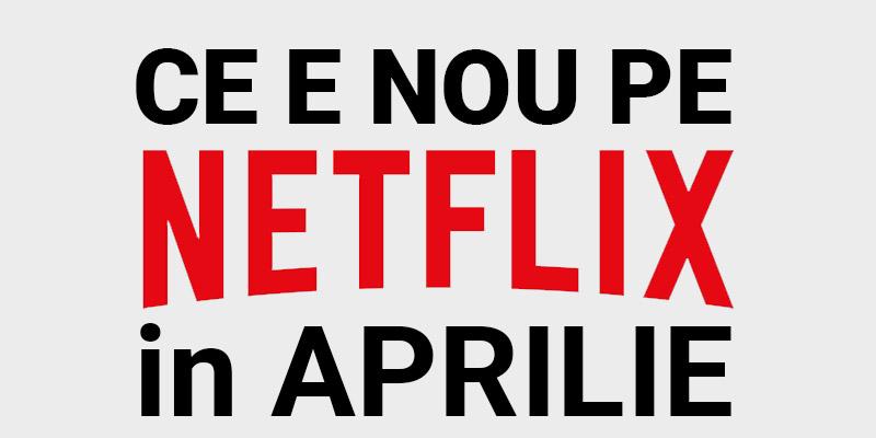 Tot ce e nou pe Netflix România în aprilie 2020