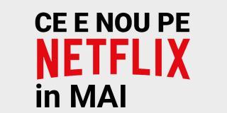 Tot ce e nou pe Netflix România în mai 2020
