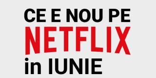 Tot ce e nou pe Netflix România în iunie 2020