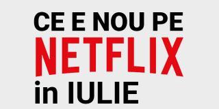 Tot ce e nou pe Netflix România în iulie 2020