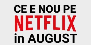 Tot ce e nou pe Netflix România în august 2020