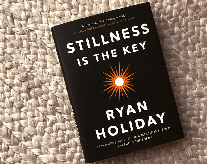 Stillness Is the Key – Ryan Holiday